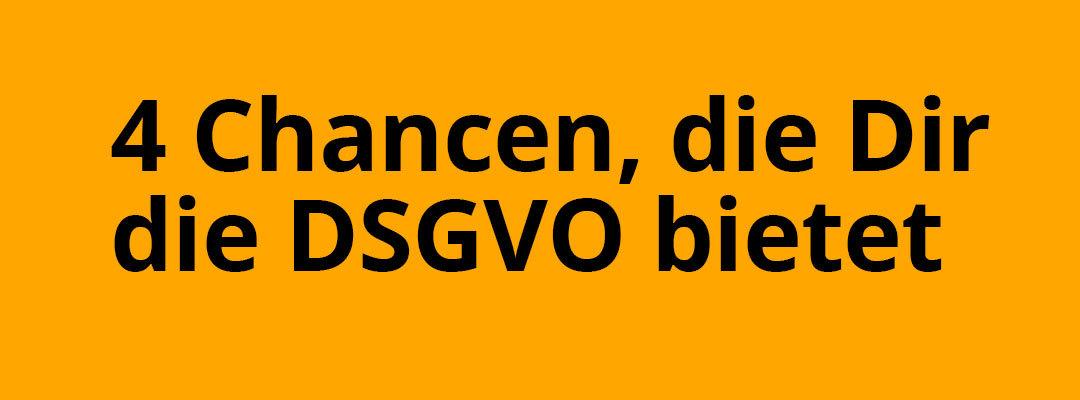 4 Chancen, die die DSGVO Deinem Unternehmen und Deiner IT-Abteilung eröffnet!