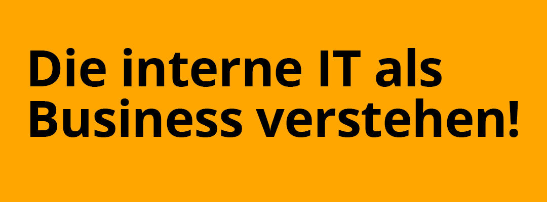 Deine IT-Abteilung braucht ein (neues) Geschäftsmodell!