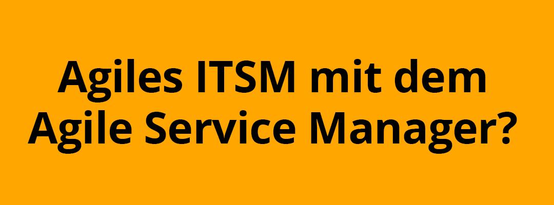 Warum der Agile Service Manager nicht unser neuer Heiland ist.