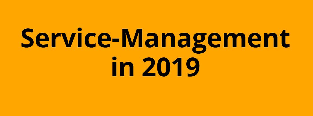 Was war – was wird? Service-Management in 2019